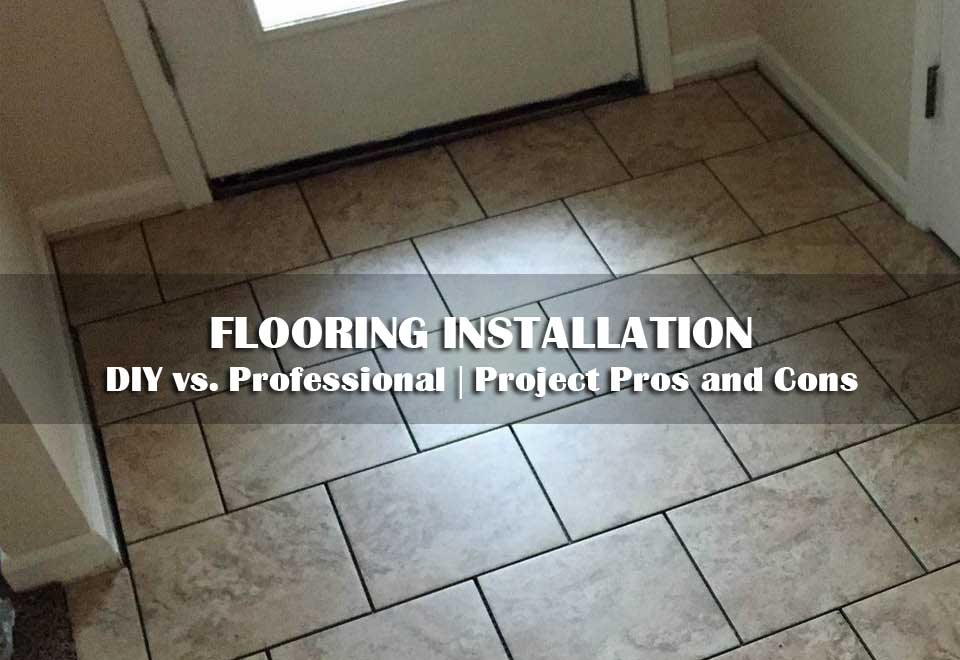 Floor Installation | DIY vs. Professional | Project Pros and Cons