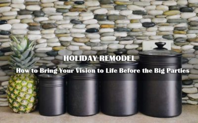 Holiday Remodel | How to Bring Your Vision to Life Before the Big Parties