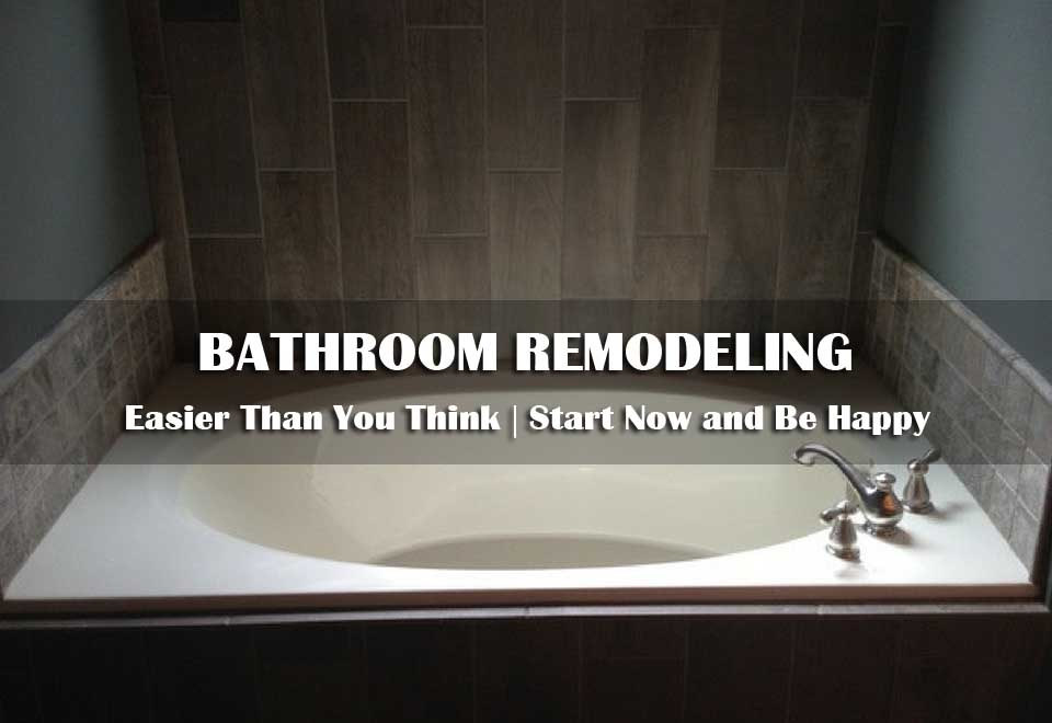 Bathroom Remodeling is Easier Than You Think | Start Now and Be Happy