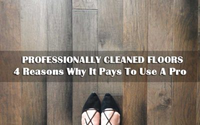 Professionally Cleaned Floors | 4 Reasons Why It Pays To Use A Pro