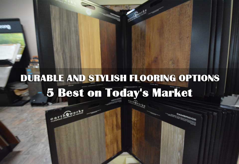 Durable and Stylish Flooring Options | 5 Best on Today's Market
