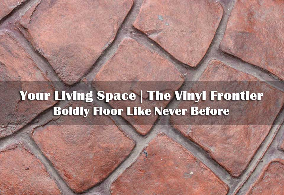 Your Living Space | The Vinyl Frontier | Boldly Floor Like Never Before