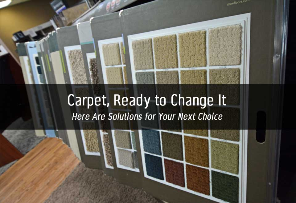 Ready To Change Carpet Out | Here Are Solutions for Your Next Choice