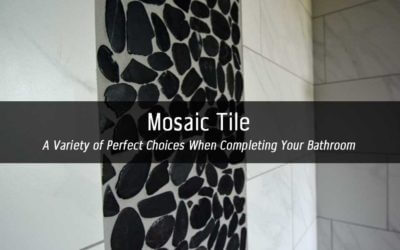 Mosaic Tile | A Variety of Perfect Choices When Completing Your Bathroom