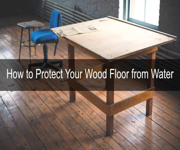 Protect Your Wood Floor From Water