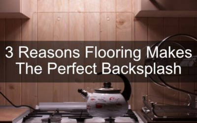 3 Reasons Flooring Makes The Perfect Backsplash