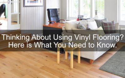 Thinking about using vinyl flooring? Here is what you need to know.
