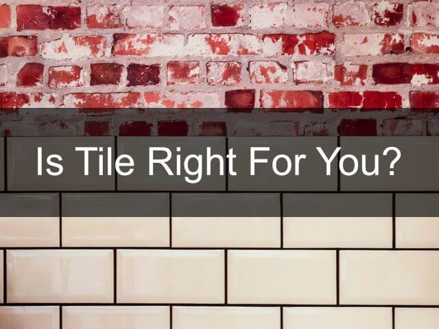 Is Tile Right For You?