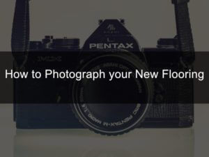 photographing your new flooring