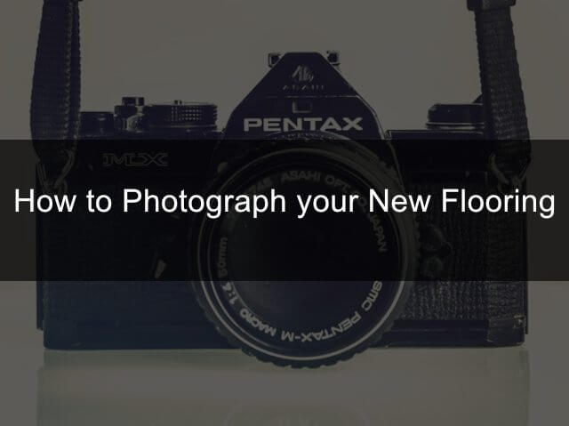 How to Photograph Your New Flooring