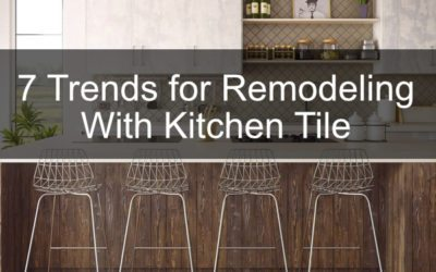 7 Trends for Remodeling With Kitchen Tile