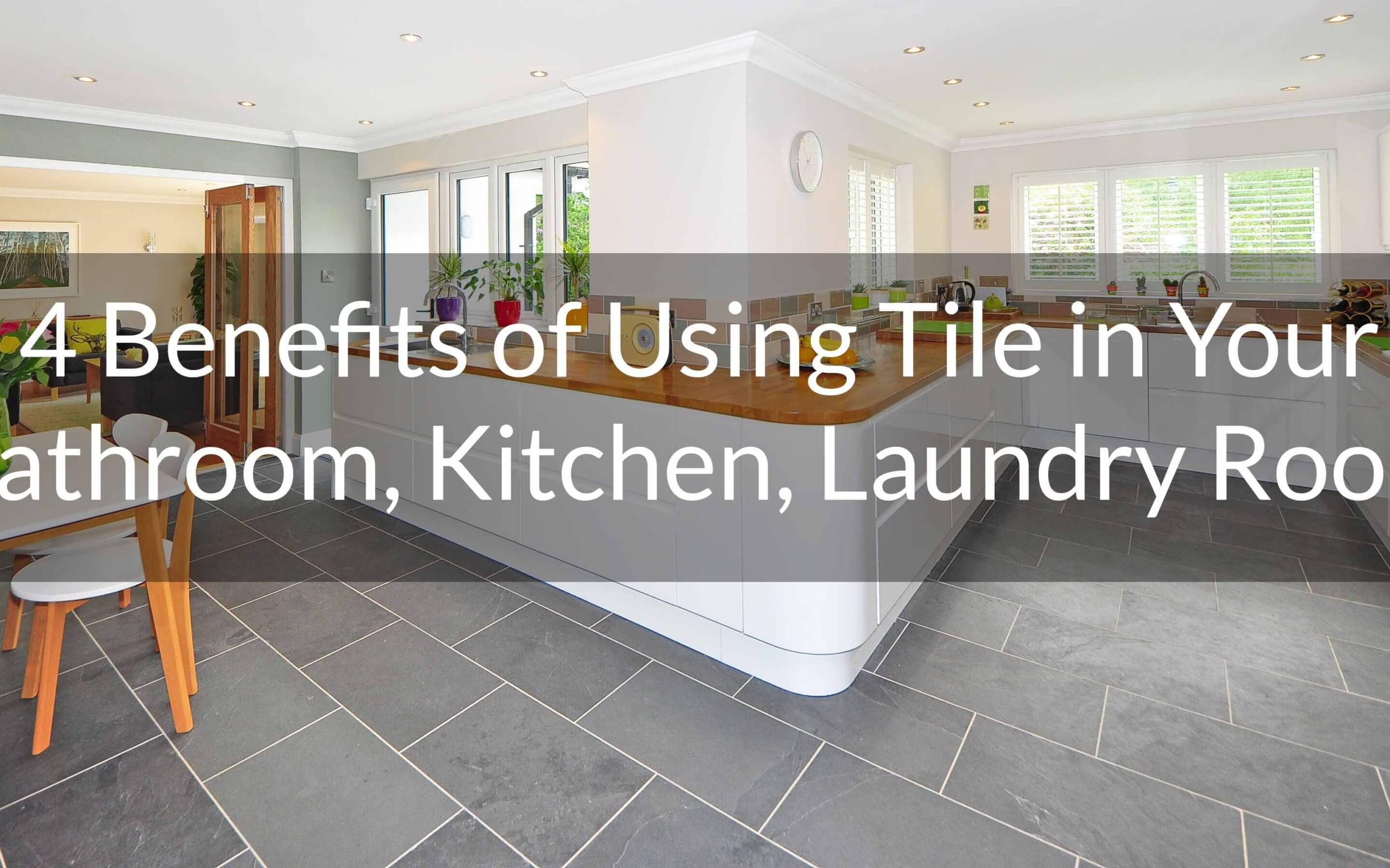 4 Benefits of Using Tile in Your Bathroom, Kitchen, Laundry Room