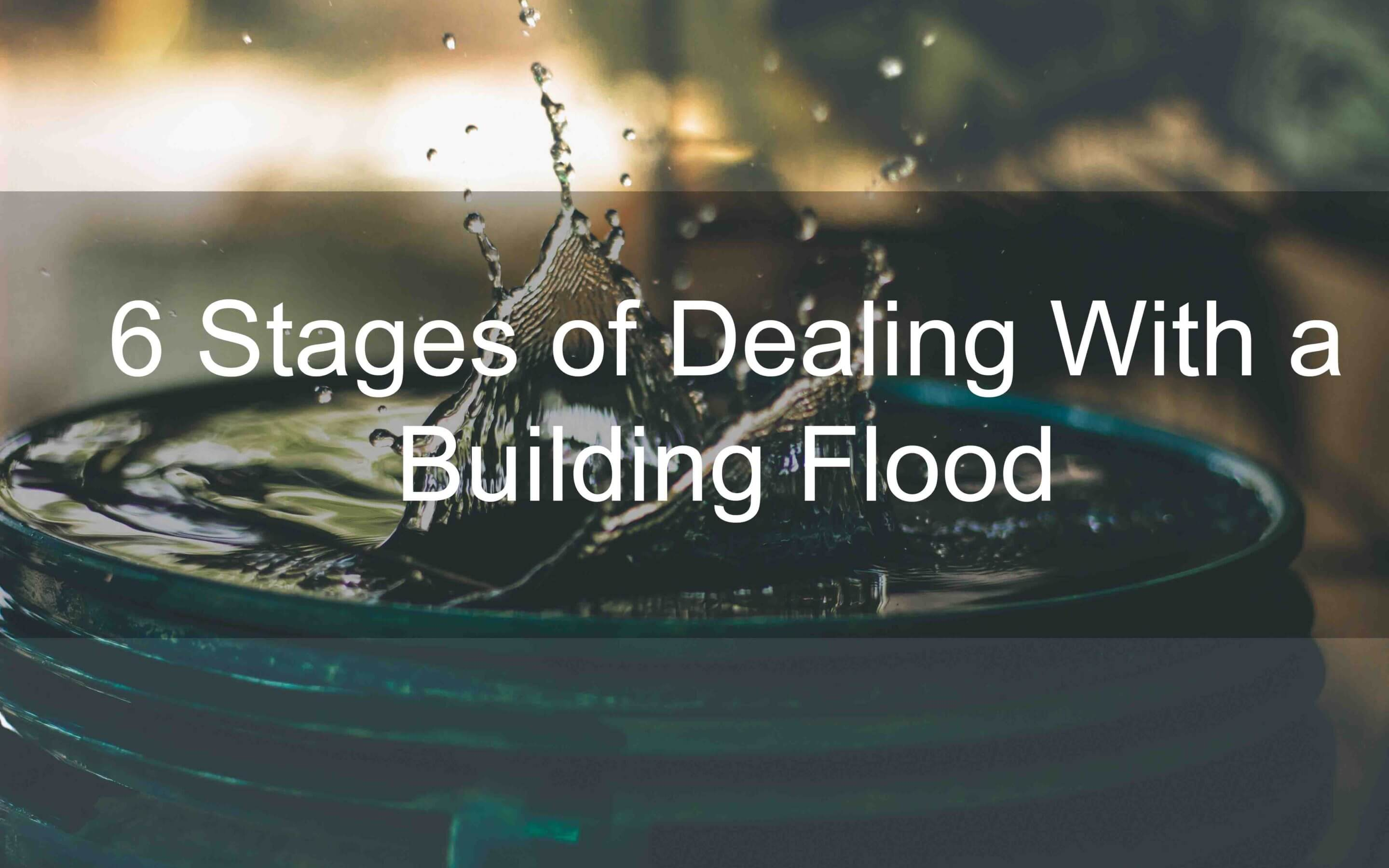 6 Stages of Dealing With a Building Flood