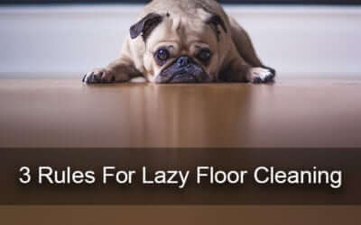 3 Rules For Lazy Floor Cleaning