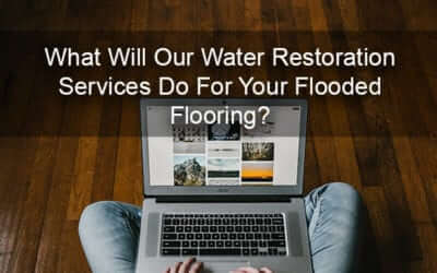 What Will Our Water Restoration Services Do For Your Flooded Flooring?