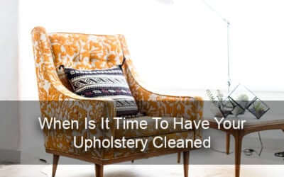 When is it time to have your upholstery cleaned?