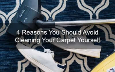 4 Reasons You Should Avoid Cleaning Your Carpet Yourself