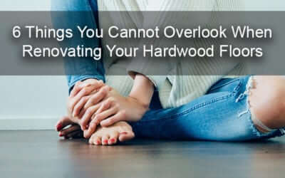 6 Things You Don't Want To Overlook When Renovating Your Hardwood Floors