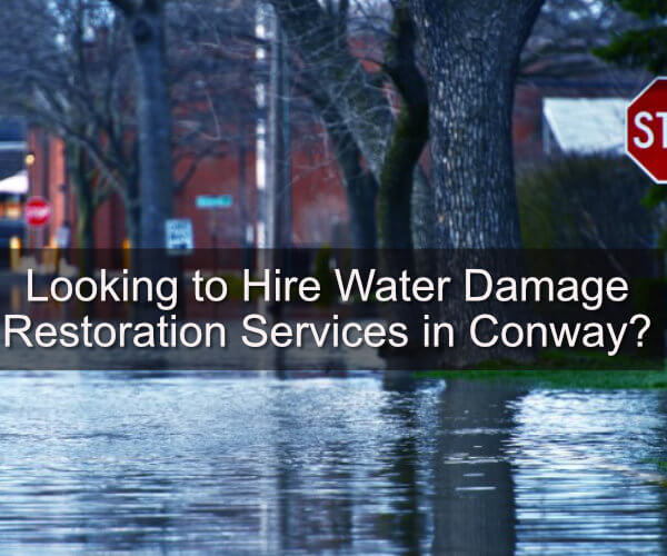 Looking to Hire Water Damage Restoration Services in Conway?