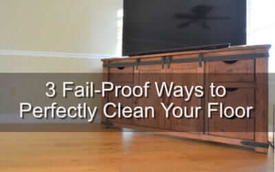 3 Fail-Proof Ways to a Perfectly Clean Floor