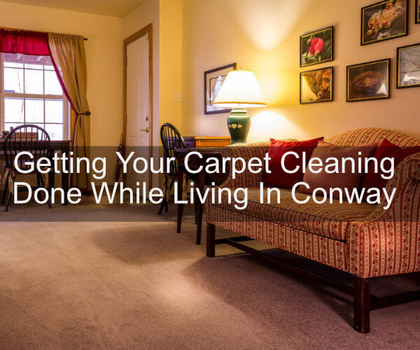 Getting Your Carpet Cleaning Done While Living In Conway