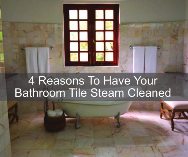 4 Reasons To Have Your Bathroom Tile Steam Cleaned