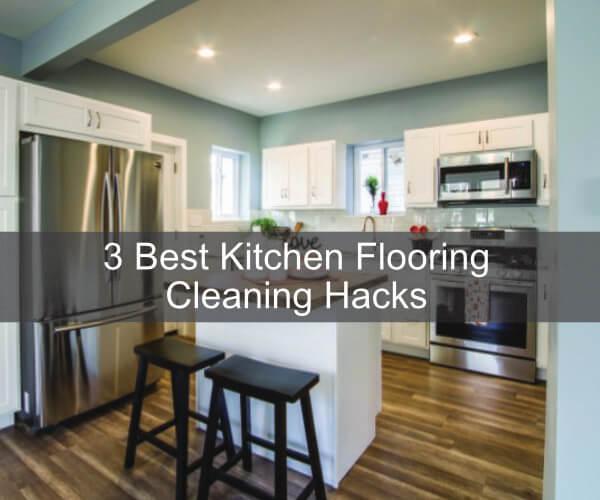 Best Way To Clean Kitchen Floor: 3 Best Kitchen Flooring Cleaning Hacks
