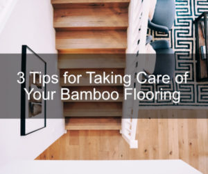 Taking Care of Your Bamboo Flooring