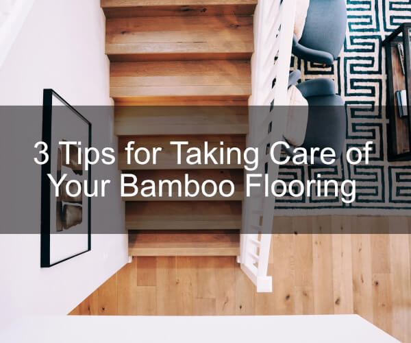 3 Tips for Taking Care of Your Bamboo Flooring