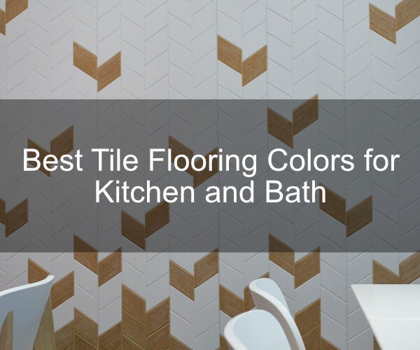 Best Tile Flooring Colors for Kitchen and Bath