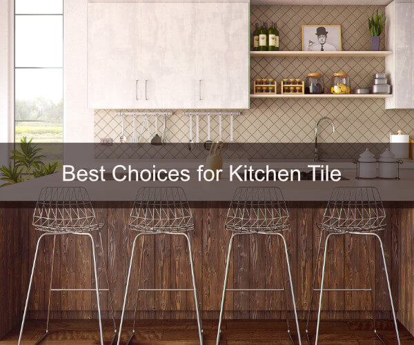 Best Choices for Kitchen Tile
