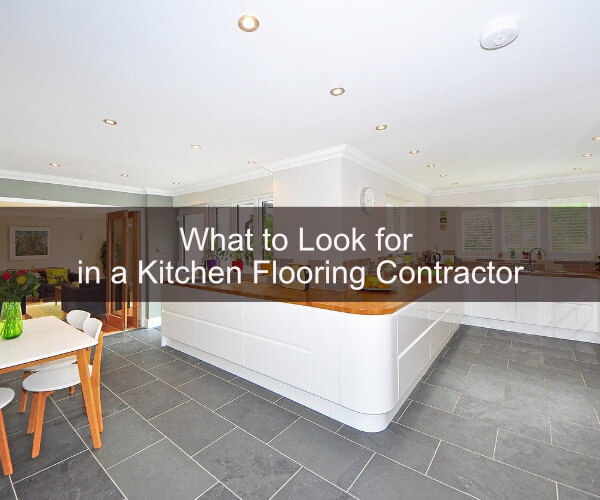 What to Look for in a Kitchen Flooring Contractor